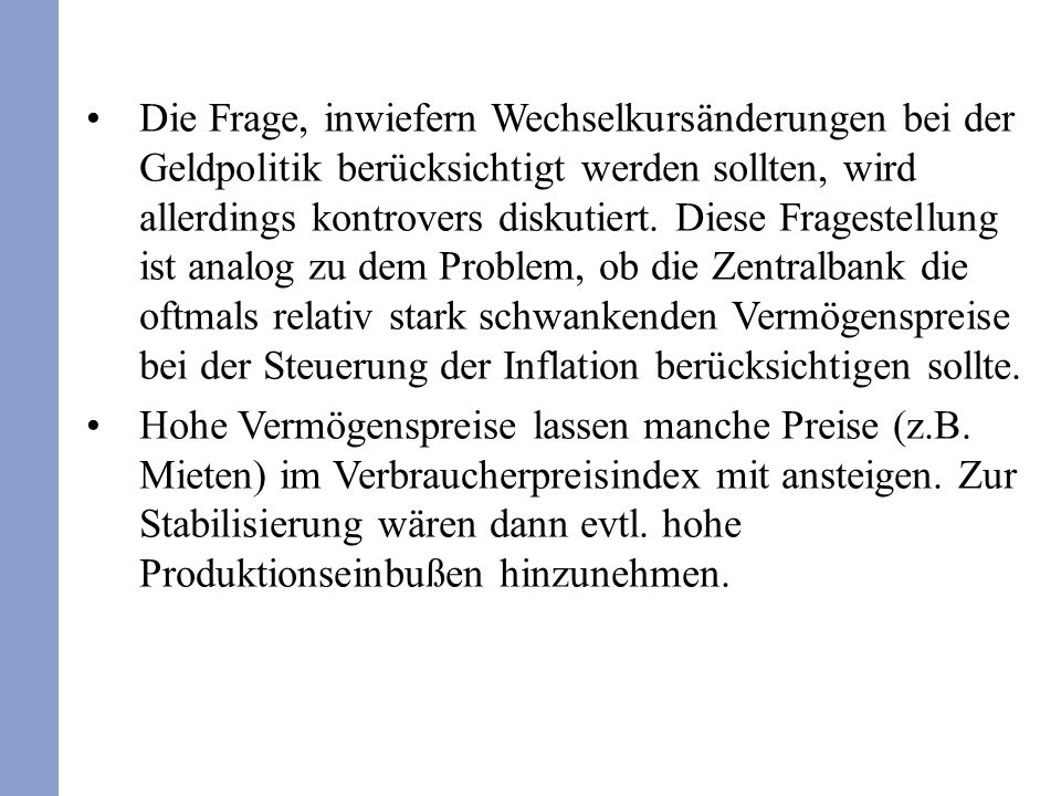 Die Frage, inwiefern Wechselkursänderungen bei der Geldpolitik berücksichtigt werden sollten, wird allerdings kontrovers diskutiert.