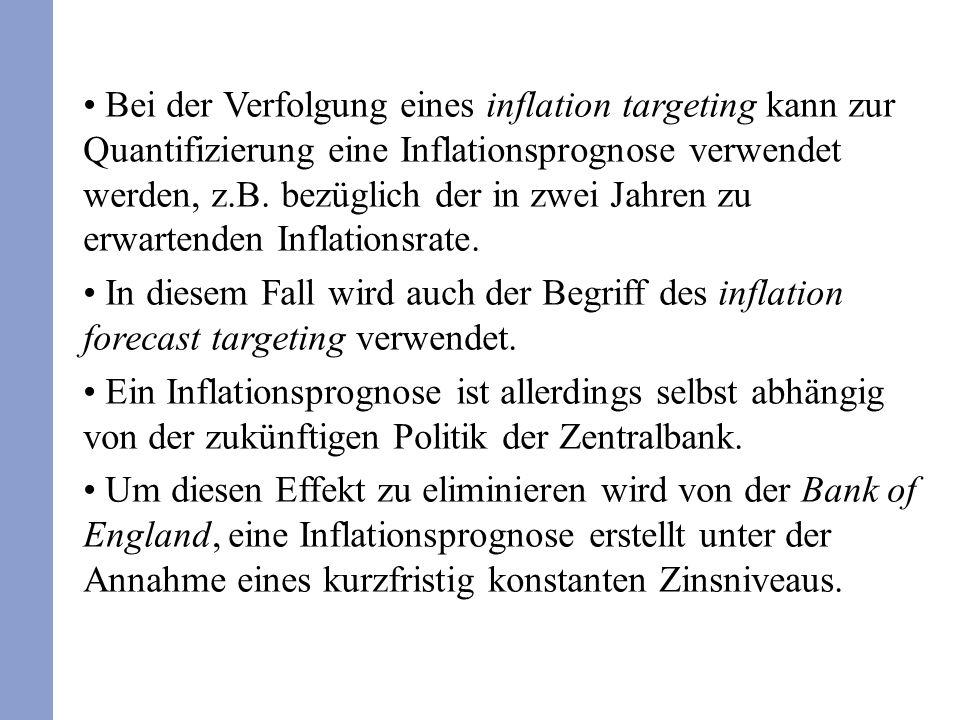 Bei der Verfolgung eines inflation targeting kann zur Quantifizierung eine Inflationsprognose verwendet werden, z.B. bezüglich der in zwei Jahren zu e