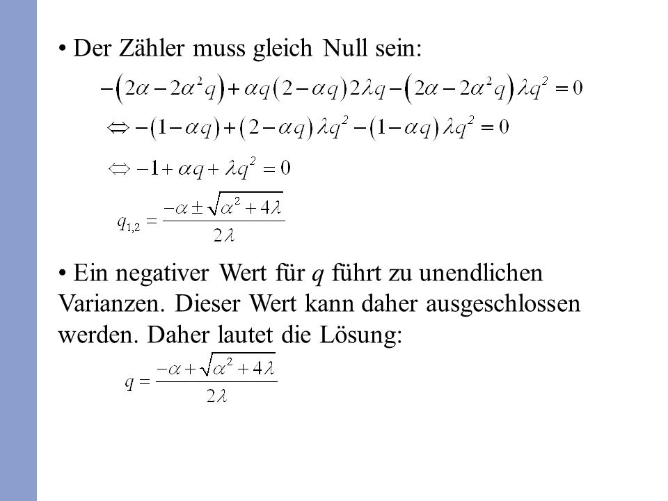 Der Zähler muss gleich Null sein: Ein negativer Wert für q führt zu unendlichen Varianzen. Dieser Wert kann daher ausgeschlossen werden. Daher lautet