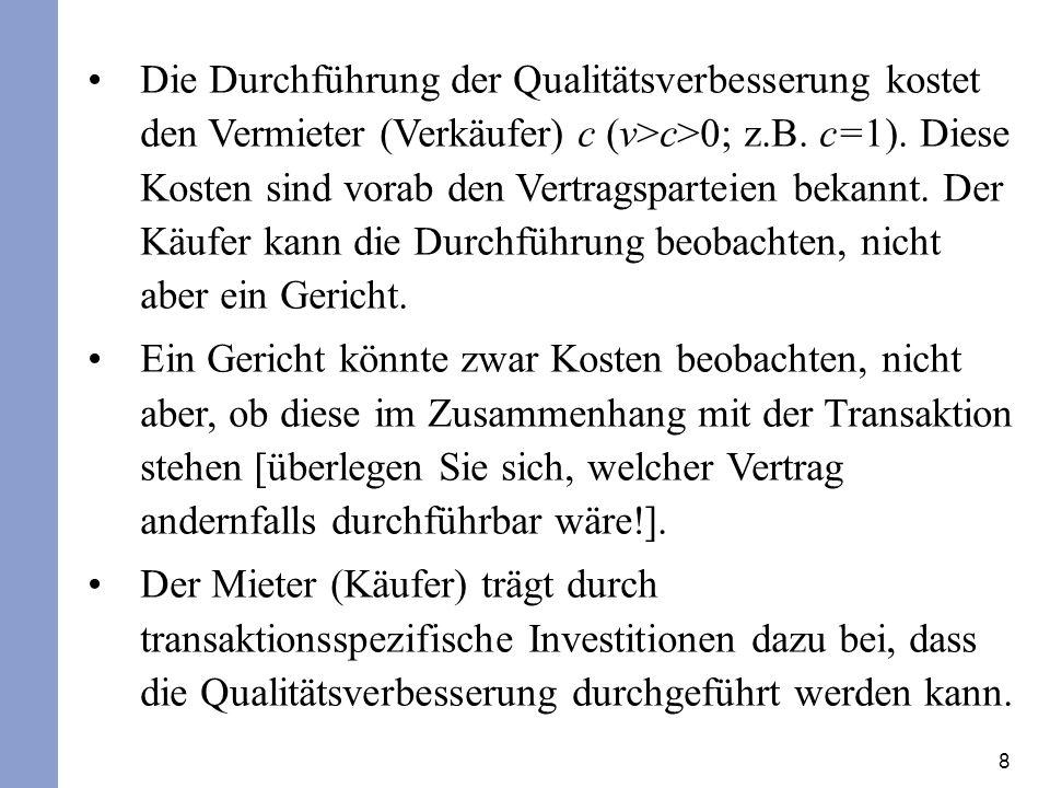 8 Die Durchführung der Qualitätsverbesserung kostet den Vermieter (Verkäufer) c (v>c>0; z.B.