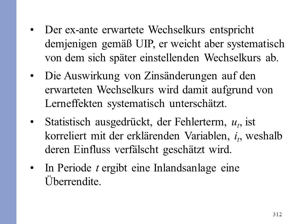 312 Der ex-ante erwartete Wechselkurs entspricht demjenigen gemäß UIP, er weicht aber systematisch von dem sich später einstellenden Wechselkurs ab. D