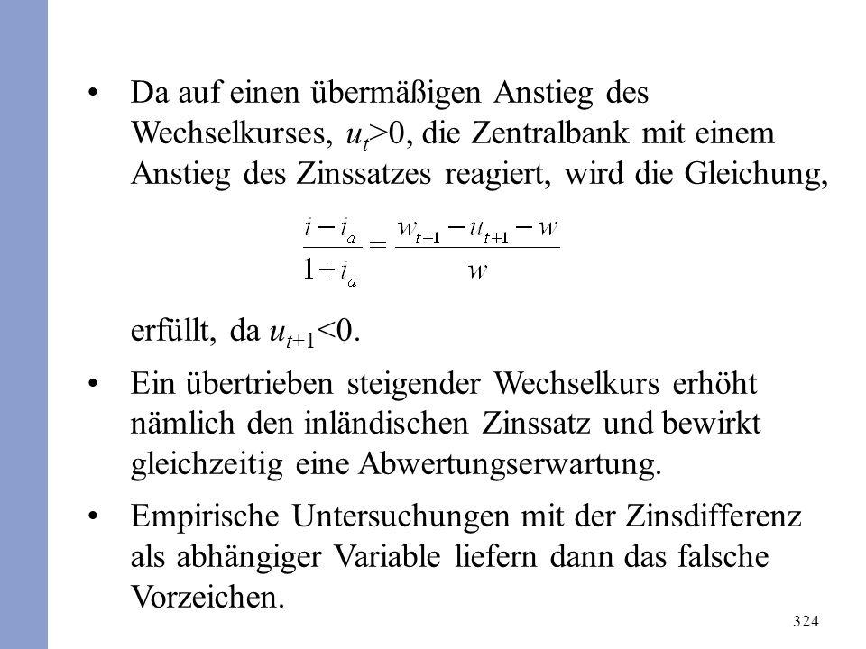 324 Da auf einen übermäßigen Anstieg des Wechselkurses, u t >0, die Zentralbank mit einem Anstieg des Zinssatzes reagiert, wird die Gleichung, erfüllt
