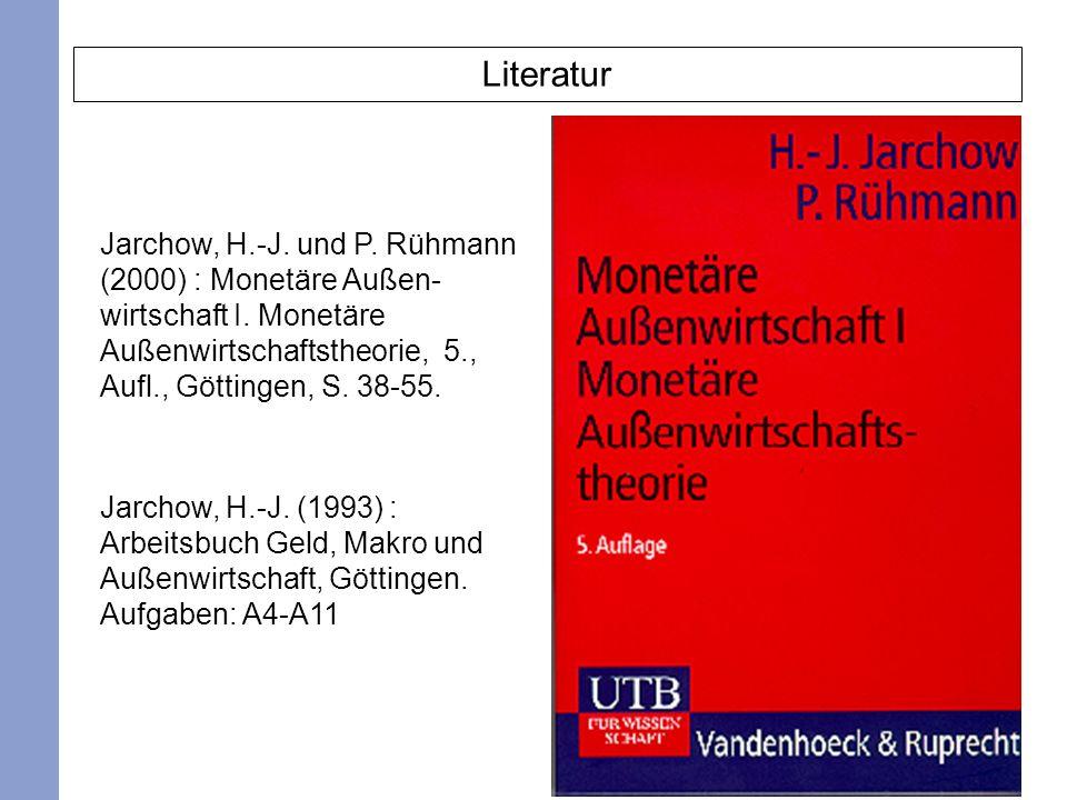 2 Literatur Jarchow, H.-J. und P. Rühmann (2000) : Monetäre Außen- wirtschaft I. Monetäre Außenwirtschaftstheorie, 5., Aufl., Göttingen, S. 38-55. Jar