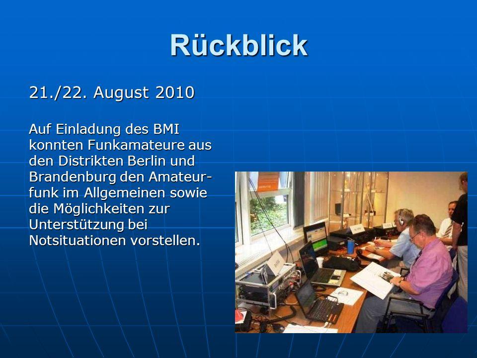 Rückblick 21./22. August 2010 Auf Einladung des BMI konnten Funkamateure aus den Distrikten Berlin und Brandenburg den Amateur- funk im Allgemeinen so