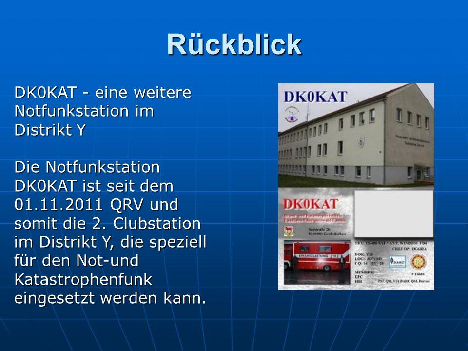 Rückblick DK0KAT - eine weitere Notfunkstation im Distrikt Y Die Notfunkstation DK0KAT ist seit dem 01.11.2011 QRV und somit die 2. Clubstation im Dis
