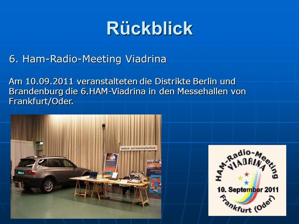 Rückblick 6. Ham-Radio-Meeting Viadrina Am 10.09.2011 veranstalteten die Distrikte Berlin und Brandenburg die 6.HAM-Viadrina in den Messehallen von Fr