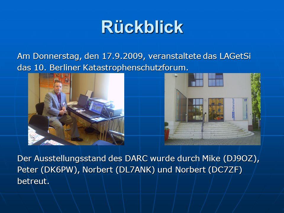 Rückblick Am Donnerstag, den 17.9.2009, veranstaltete das LAGetSi das 10. Berliner Katastrophenschutzforum. Der Ausstellungsstand des DARC wurde durch