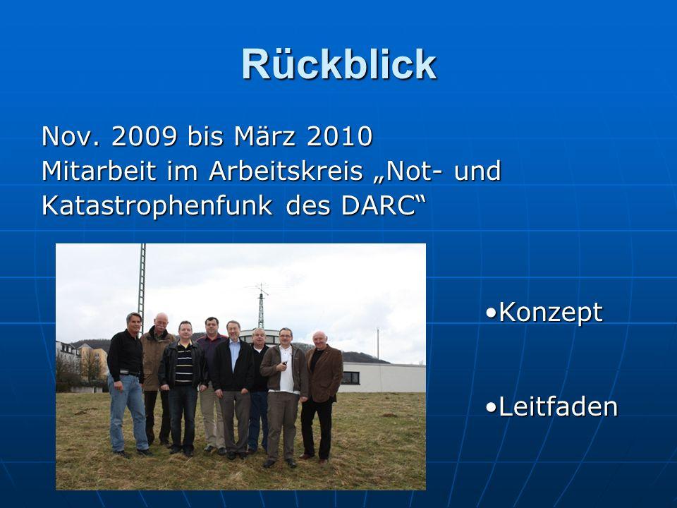Rückblick Nov. 2009 bis März 2010 Mitarbeit im Arbeitskreis Not- und Katastrophenfunk des DARC KonzeptKonzept LeitfadenLeitfaden