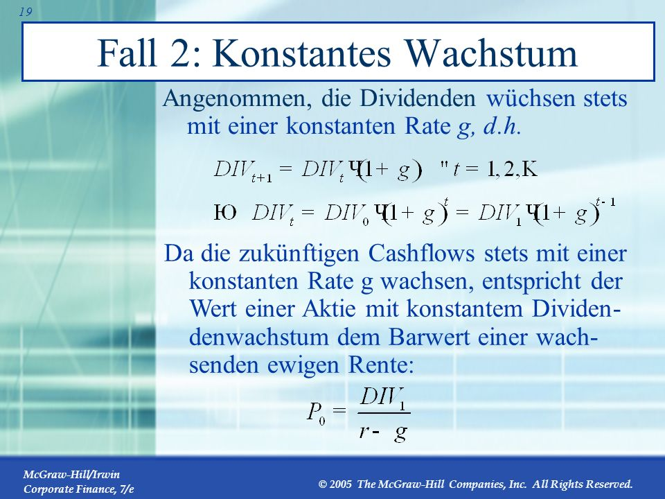 McGraw-Hill/Irwin Corporate Finance, 7/e © 2005 The McGraw-Hill Companies, Inc. All Rights Reserved. 18 Fall 1: Nullwachstum Angenommen, die Dividende