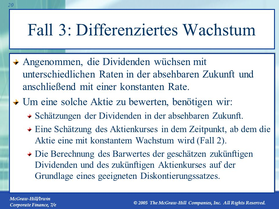 McGraw-Hill/Irwin Corporate Finance, 7/e © 2005 The McGraw-Hill Companies, Inc. All Rights Reserved. 19 Fall 2: Konstantes Wachstum Da die zukünftigen