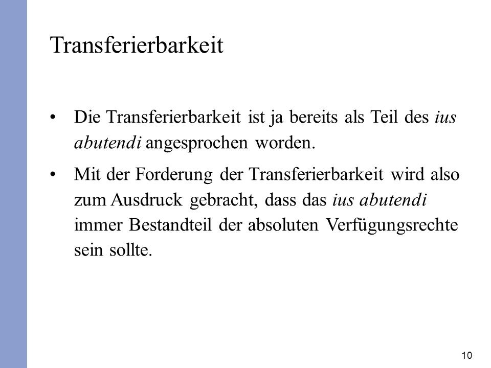 10 Transferierbarkeit Die Transferierbarkeit ist ja bereits als Teil des ius abutendi angesprochen worden. Mit der Forderung der Transferierbarkeit wi