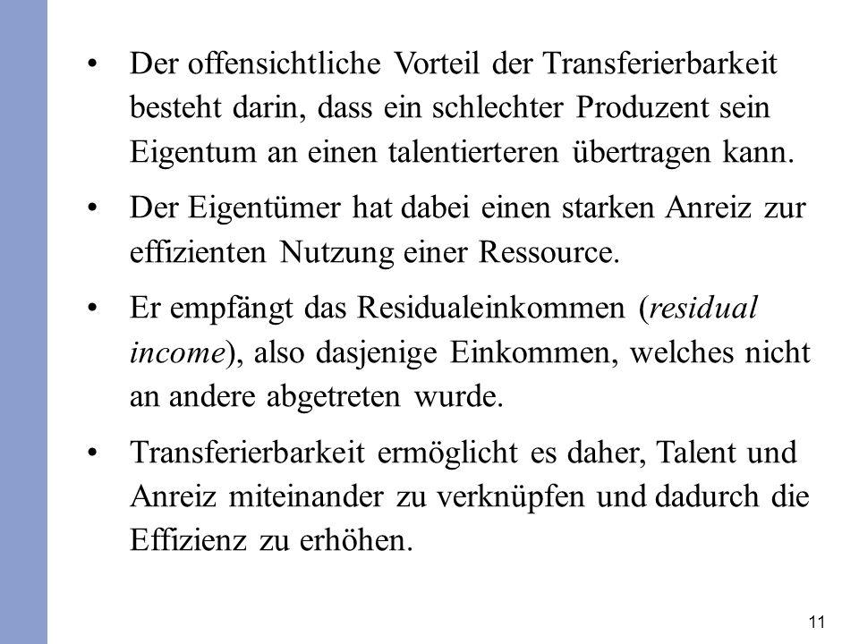 11 Der offensichtliche Vorteil der Transferierbarkeit besteht darin, dass ein schlechter Produzent sein Eigentum an einen talentierteren übertragen kann.