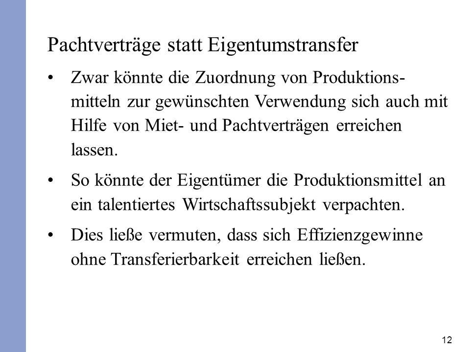 12 Pachtverträge statt Eigentumstransfer Zwar könnte die Zuordnung von Produktions- mitteln zur gewünschten Verwendung sich auch mit Hilfe von Miet- und Pachtverträgen erreichen lassen.