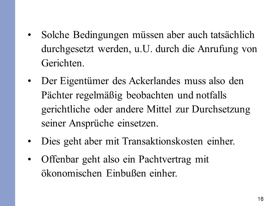 16 Solche Bedingungen müssen aber auch tatsächlich durchgesetzt werden, u.U. durch die Anrufung von Gerichten. Der Eigentümer des Ackerlandes muss als
