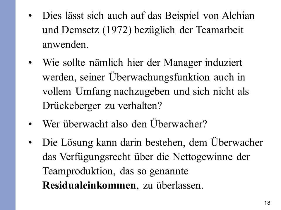 18 Dies lässt sich auch auf das Beispiel von Alchian und Demsetz (1972) bezüglich der Teamarbeit anwenden. Wie sollte nämlich hier der Manager induzie