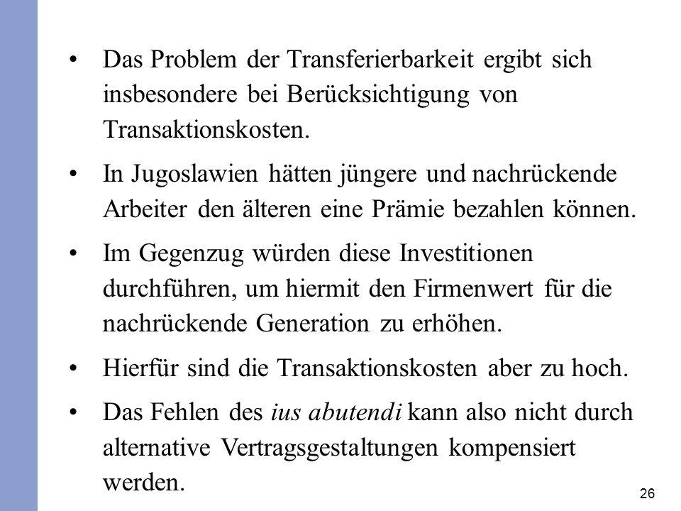 26 Das Problem der Transferierbarkeit ergibt sich insbesondere bei Berücksichtigung von Transaktionskosten. In Jugoslawien hätten jüngere und nachrück