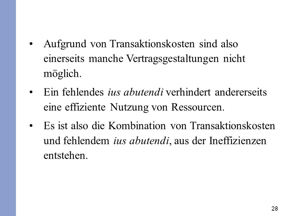 28 Aufgrund von Transaktionskosten sind also einerseits manche Vertragsgestaltungen nicht möglich. Ein fehlendes ius abutendi verhindert andererseits