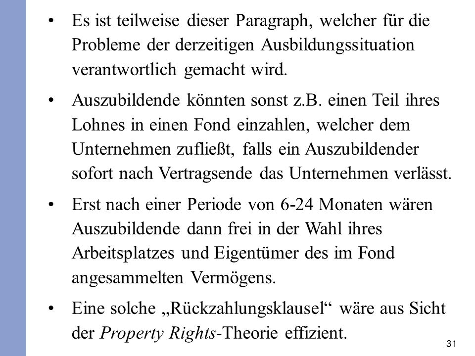 31 Es ist teilweise dieser Paragraph, welcher für die Probleme der derzeitigen Ausbildungssituation verantwortlich gemacht wird.