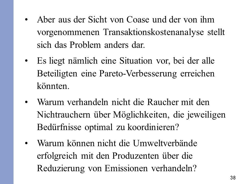 38 Aber aus der Sicht von Coase und der von ihm vorgenommenen Transaktionskostenanalyse stellt sich das Problem anders dar.
