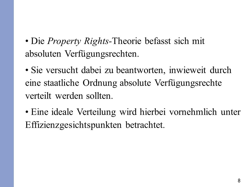 8 Die Property Rights-Theorie befasst sich mit absoluten Verfügungsrechten. Sie versucht dabei zu beantworten, inwieweit durch eine staatliche Ordnung
