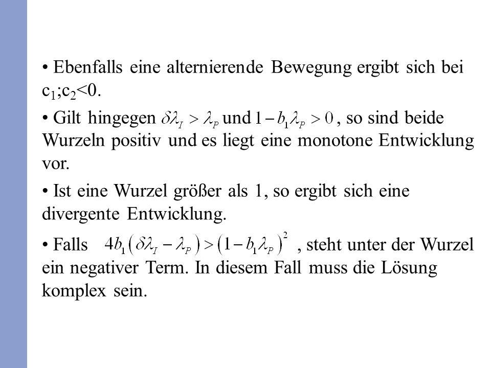 Ebenfalls eine alternierende Bewegung ergibt sich bei c 1 ;c 2 <0. Gilt hingegen und, so sind beide Wurzeln positiv und es liegt eine monotone Entwick