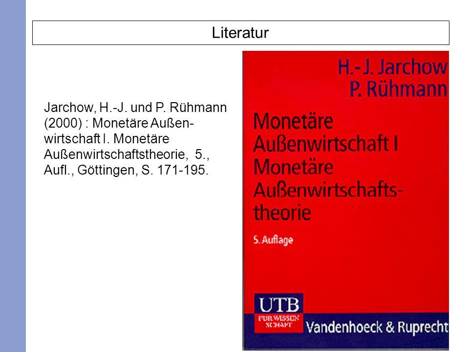 2 Literatur Jarchow, H.-J. und P. Rühmann (2000) : Monetäre Außen- wirtschaft I. Monetäre Außenwirtschaftstheorie, 5., Aufl., Göttingen, S. 171-195.