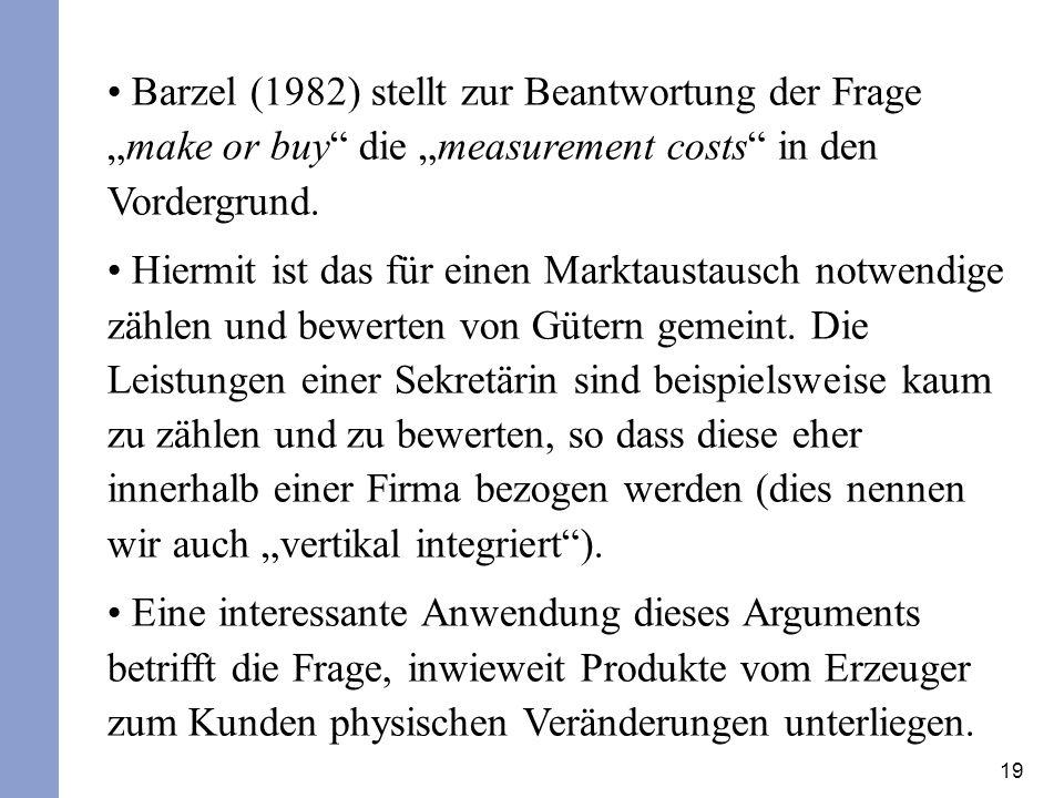 19 Barzel (1982) stellt zur Beantwortung der Fragemake or buy die measurement costs in den Vordergrund. Hiermit ist das für einen Marktaustausch notwe