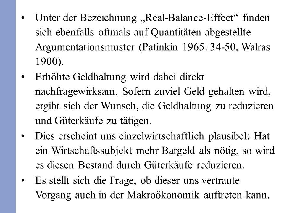 Unter der Bezeichnung Real-Balance-Effect finden sich ebenfalls oftmals auf Quantitäten abgestellte Argumentationsmuster (Patinkin 1965: 34-50, Walras 1900).