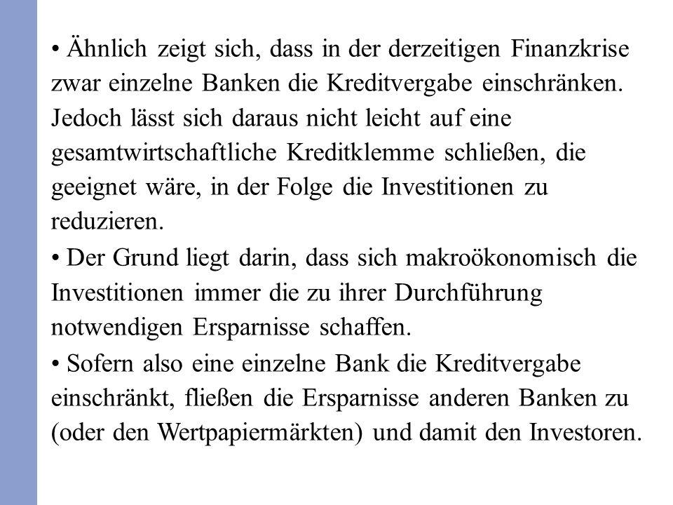 Ähnlich zeigt sich, dass in der derzeitigen Finanzkrise zwar einzelne Banken die Kreditvergabe einschränken.