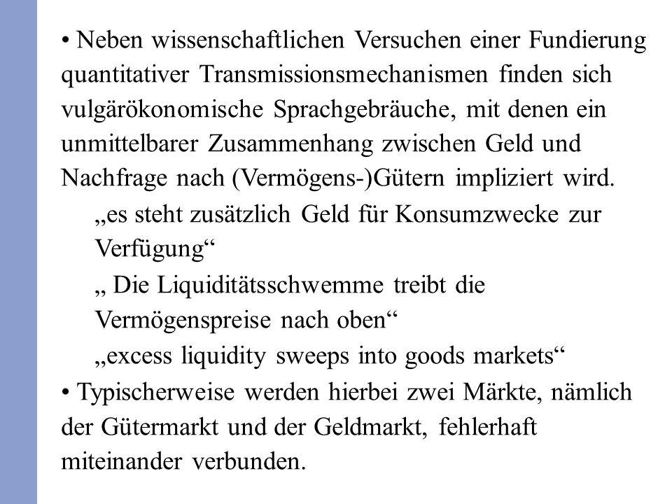Neben wissenschaftlichen Versuchen einer Fundierung quantitativer Transmissionsmechanismen finden sich vulgärökonomische Sprachgebräuche, mit denen ein unmittelbarer Zusammenhang zwischen Geld und Nachfrage nach (Vermögens-)Gütern impliziert wird.
