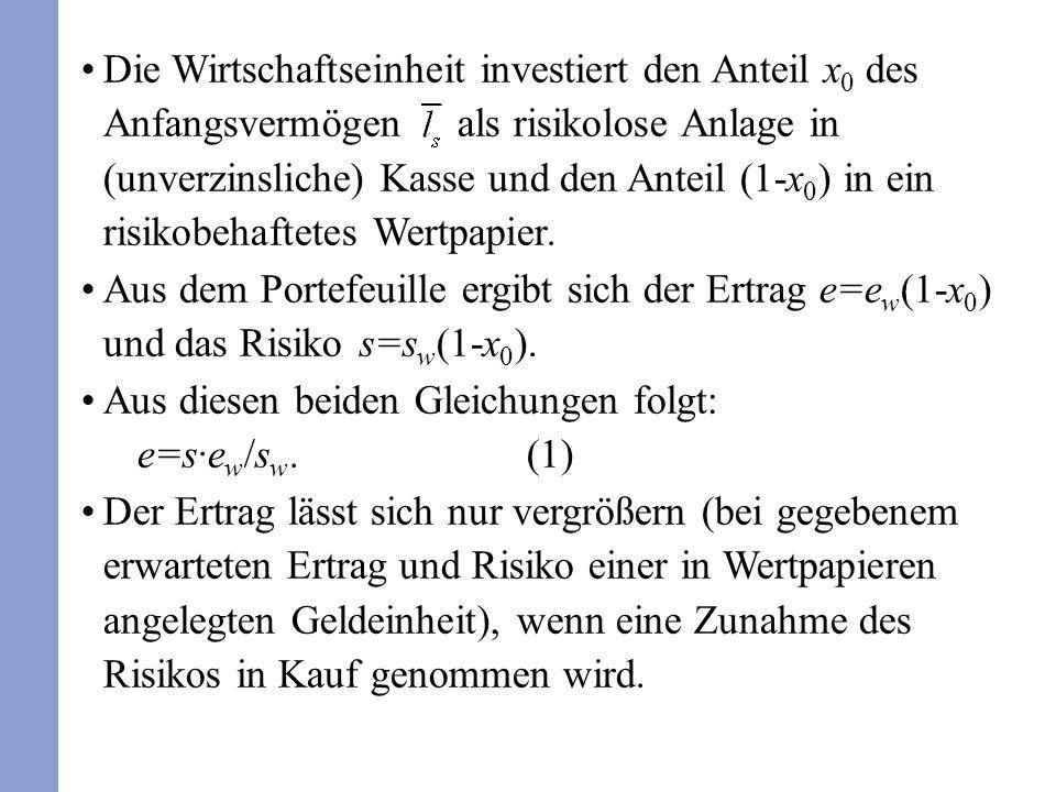 Die Wirtschaftseinheit investiert den Anteil x 0 des Anfangsvermögen als risikolose Anlage in (unverzinsliche) Kasse und den Anteil (1-x 0 ) in ein ri