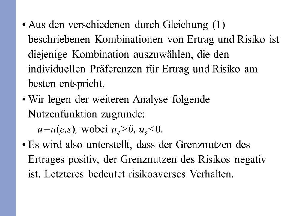Aus den verschiedenen durch Gleichung (1) beschriebenen Kombinationen von Ertrag und Risiko ist diejenige Kombination auszuwählen, die den individuellen Präferenzen für Ertrag und Risiko am besten entspricht.