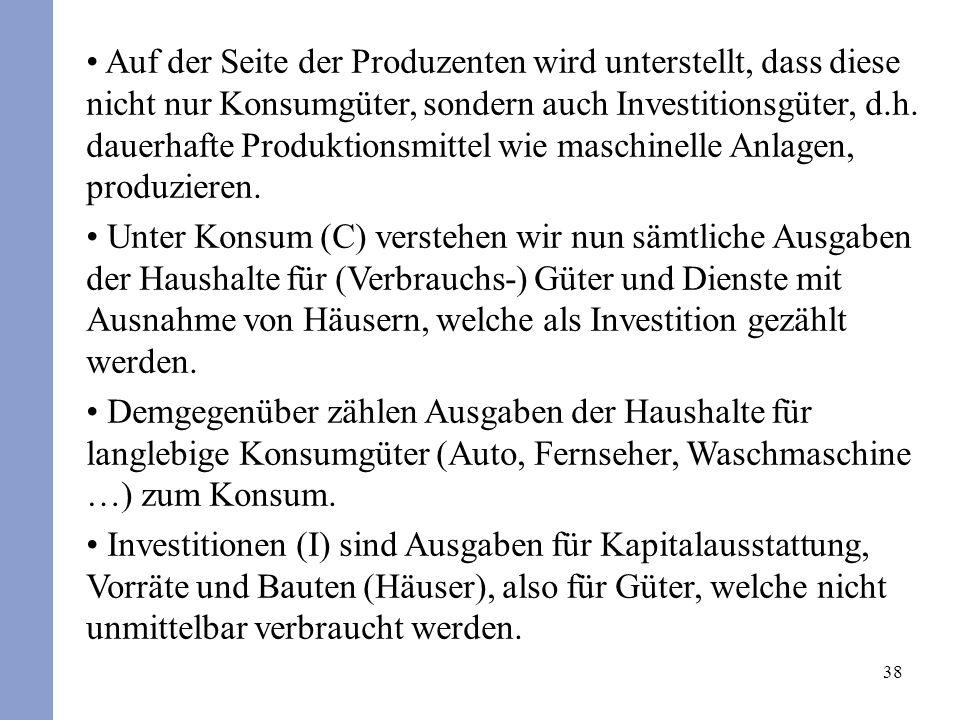 38 Auf der Seite der Produzenten wird unterstellt, dass diese nicht nur Konsumgüter, sondern auch Investitionsgüter, d.h. dauerhafte Produktionsmittel