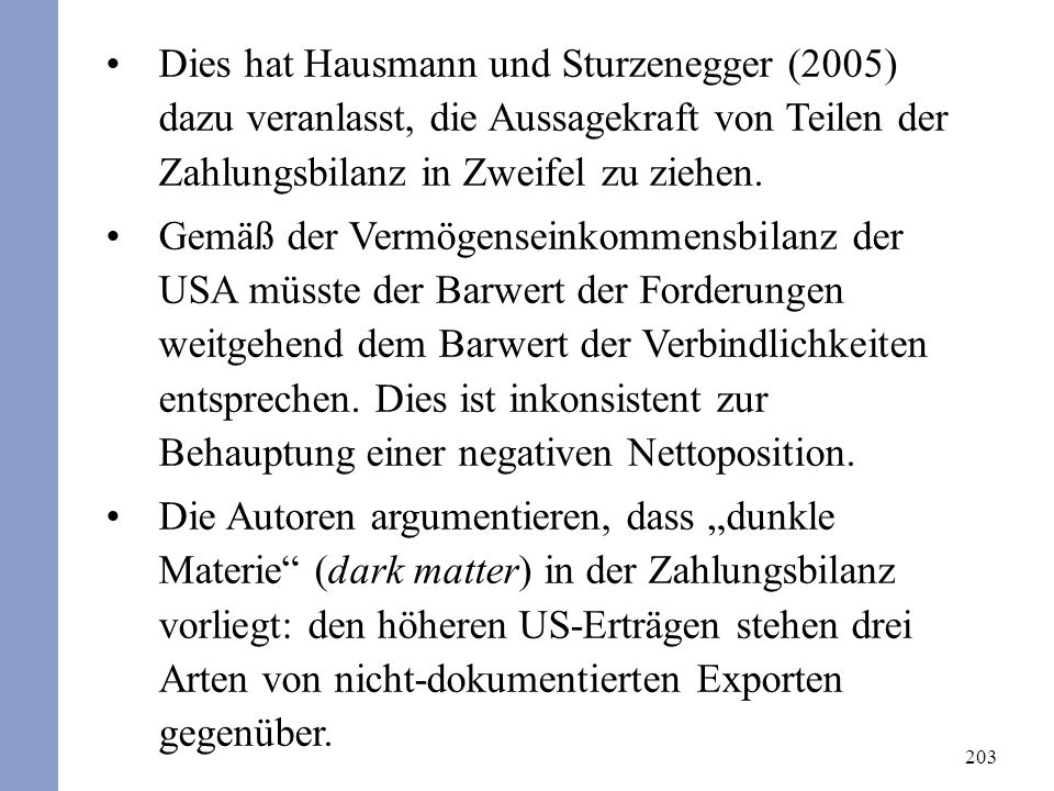 203 Dies hat Hausmann und Sturzenegger (2005) dazu veranlasst, die Aussagekraft von Teilen der Zahlungsbilanz in Zweifel zu ziehen. Gemäß der Vermögen