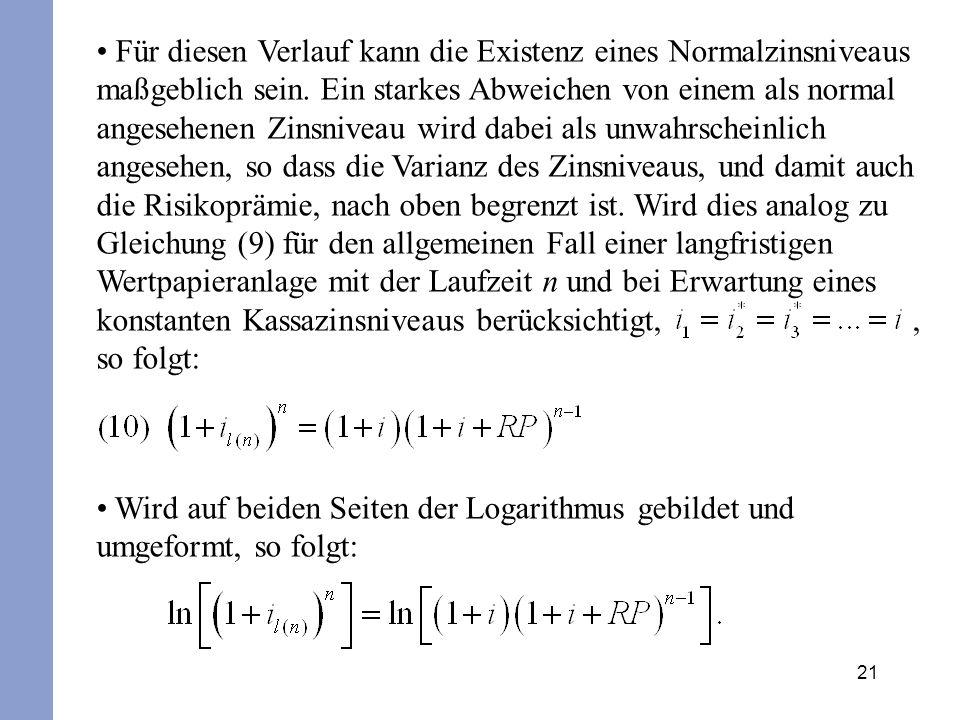 21 Für diesen Verlauf kann die Existenz eines Normalzinsniveaus maßgeblich sein. Ein starkes Abweichen von einem als normal angesehenen Zinsniveau wir