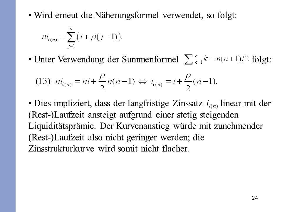 24 Wird erneut die Näherungsformel verwendet, so folgt: Unter Verwendung der Summenformel folgt: Dies impliziert, dass der langfristige Zinssatz i l(n