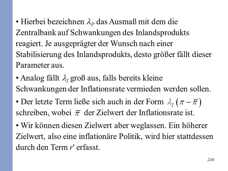 246 Hierbei bezeichnen P das Ausmaß mit dem die Zentralbank auf Schwankungen des Inlandsprodukts reagiert.