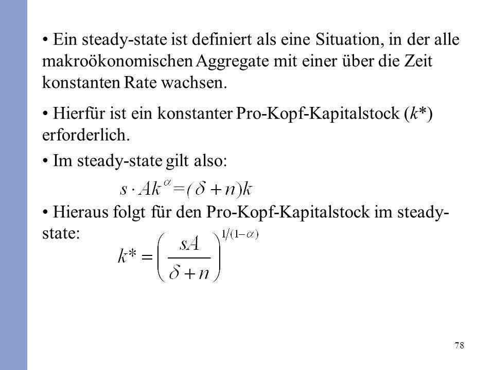 78 Ein steady-state ist definiert als eine Situation, in der alle makroökonomischen Aggregate mit einer über die Zeit konstanten Rate wachsen. Hierfür