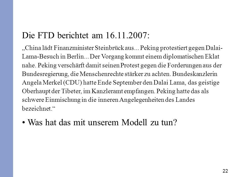 22 Die FTD berichtet am 16.11.2007: China lädt Finanzminister Steinbrück aus...