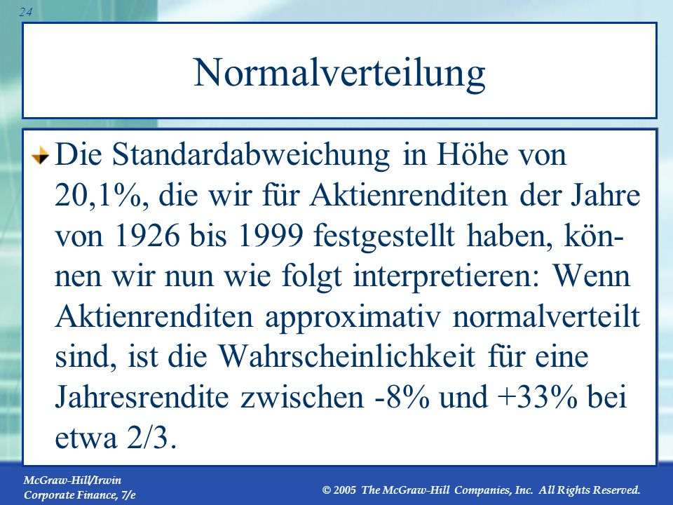 McGraw-Hill/Irwin Corporate Finance, 7/e © 2005 The McGraw-Hill Companies, Inc. All Rights Reserved. 23 Normalverteilung Eine hinreichend große Stichp