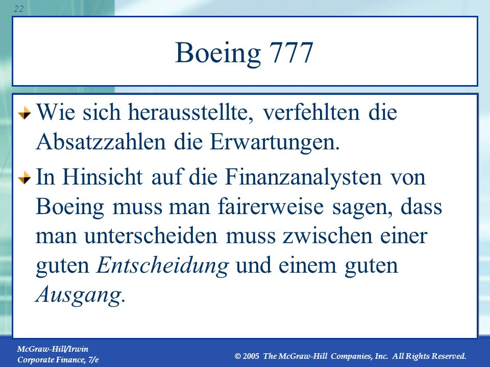 McGraw-Hill/Irwin Corporate Finance, 7/e © 2005 The McGraw-Hill Companies, Inc. All Rights Reserved. 21 NPV-Profil des Boeing 777 Projektes Diese Abb.