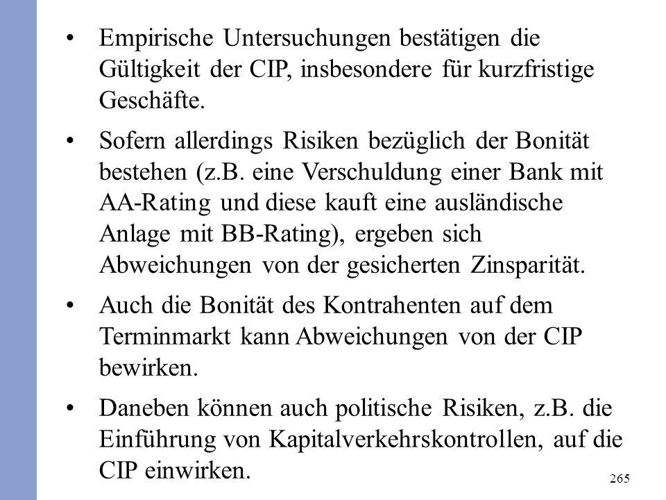 265 Empirische Untersuchungen bestätigen die Gültigkeit der CIP, insbesondere für kurzfristige Geschäfte. Sofern allerdings Risiken bezüglich der Boni