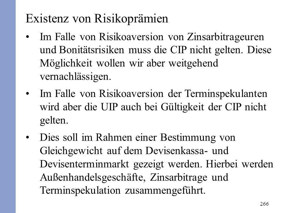 266 Existenz von Risikoprämien Im Falle von Risikoaversion von Zinsarbitrageuren und Bonitätsrisiken muss die CIP nicht gelten. Diese Möglichkeit woll