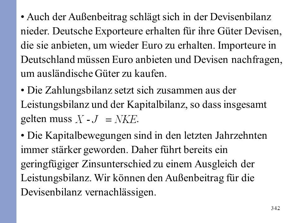 342 Auch der Außenbeitrag schlägt sich in der Devisenbilanz nieder. Deutsche Exporteure erhalten für ihre Güter Devisen, die sie anbieten, um wieder E