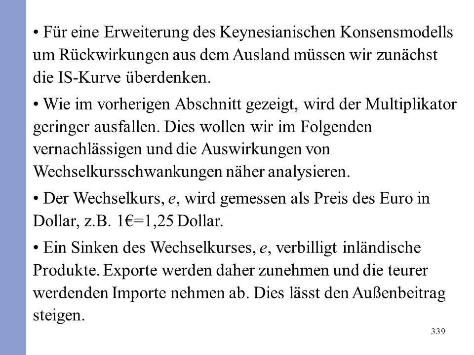 339 Für eine Erweiterung des Keynesianischen Konsensmodells um Rückwirkungen aus dem Ausland müssen wir zunächst die IS-Kurve überdenken. Wie im vorhe