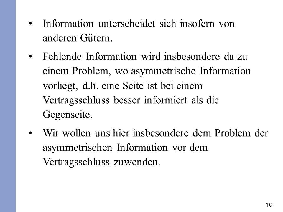 10 Information unterscheidet sich insofern von anderen Gütern. Fehlende Information wird insbesondere da zu einem Problem, wo asymmetrische Informatio