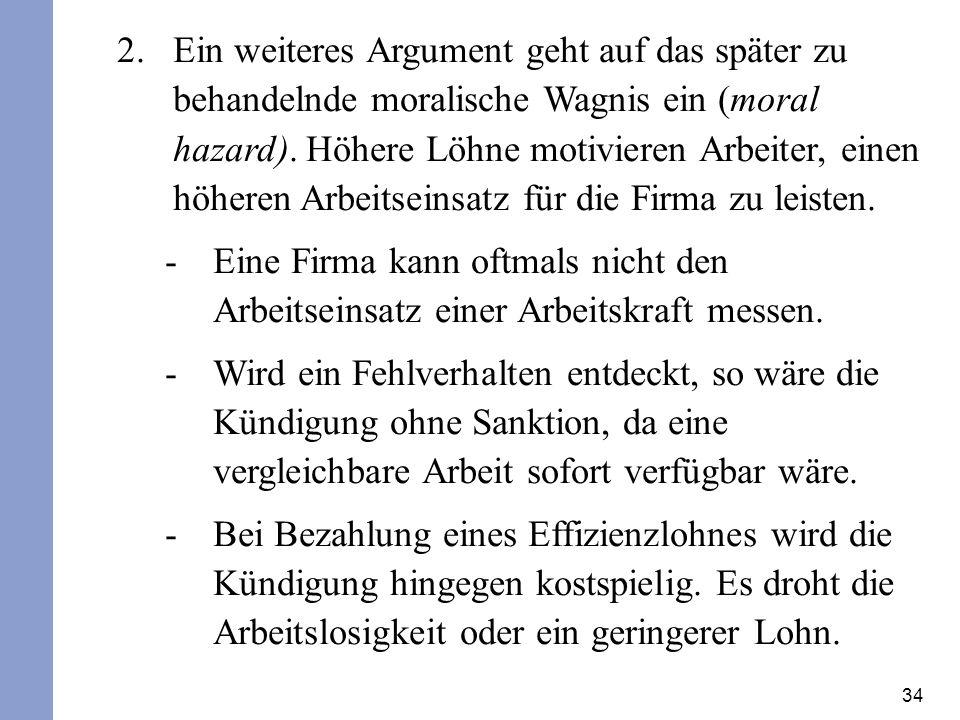 34 2.Ein weiteres Argument geht auf das später zu behandelnde moralische Wagnis ein (moral hazard).