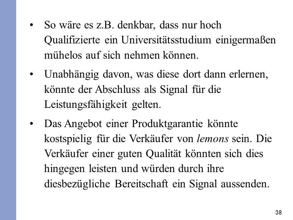 38 So wäre es z.B. denkbar, dass nur hoch Qualifizierte ein Universitätsstudium einigermaßen mühelos auf sich nehmen können. Unabhängig davon, was die