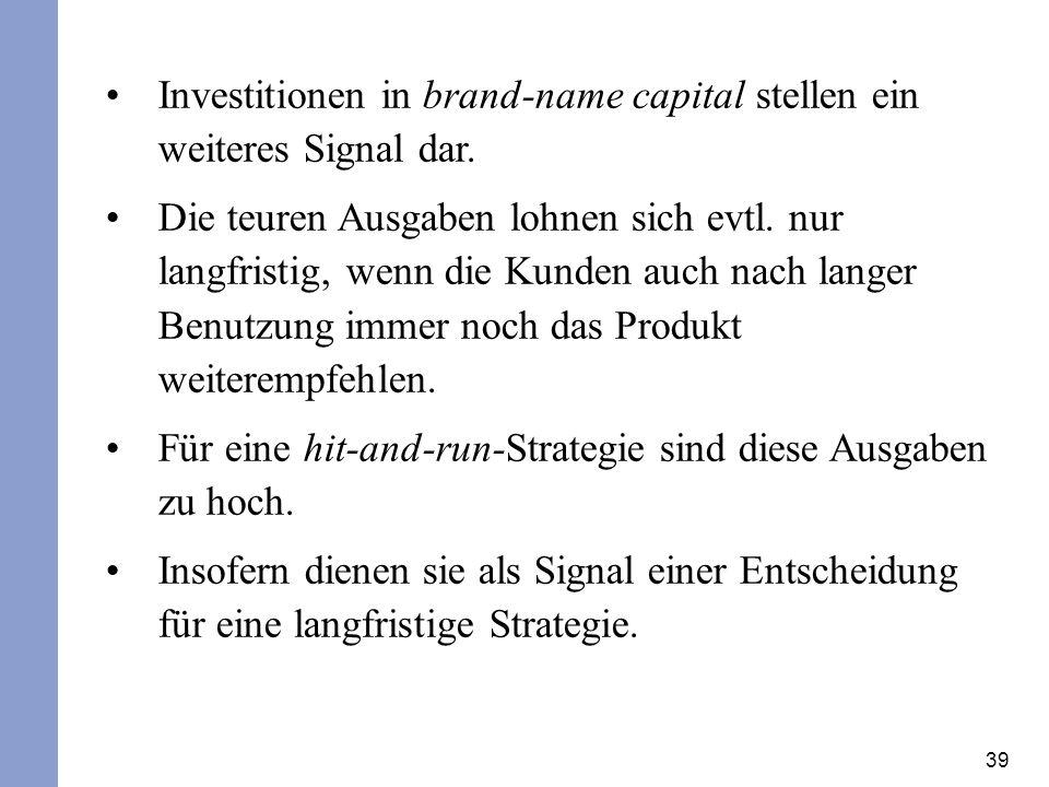 39 Investitionen in brand-name capital stellen ein weiteres Signal dar. Die teuren Ausgaben lohnen sich evtl. nur langfristig, wenn die Kunden auch na