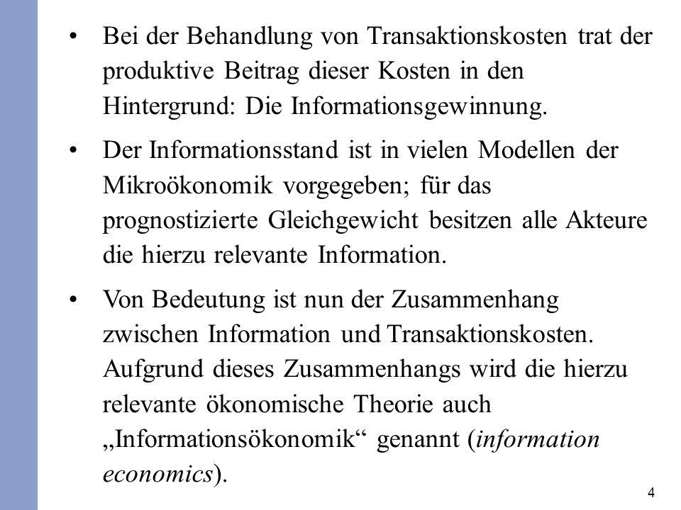 4 Bei der Behandlung von Transaktionskosten trat der produktive Beitrag dieser Kosten in den Hintergrund: Die Informationsgewinnung. Der Informationss